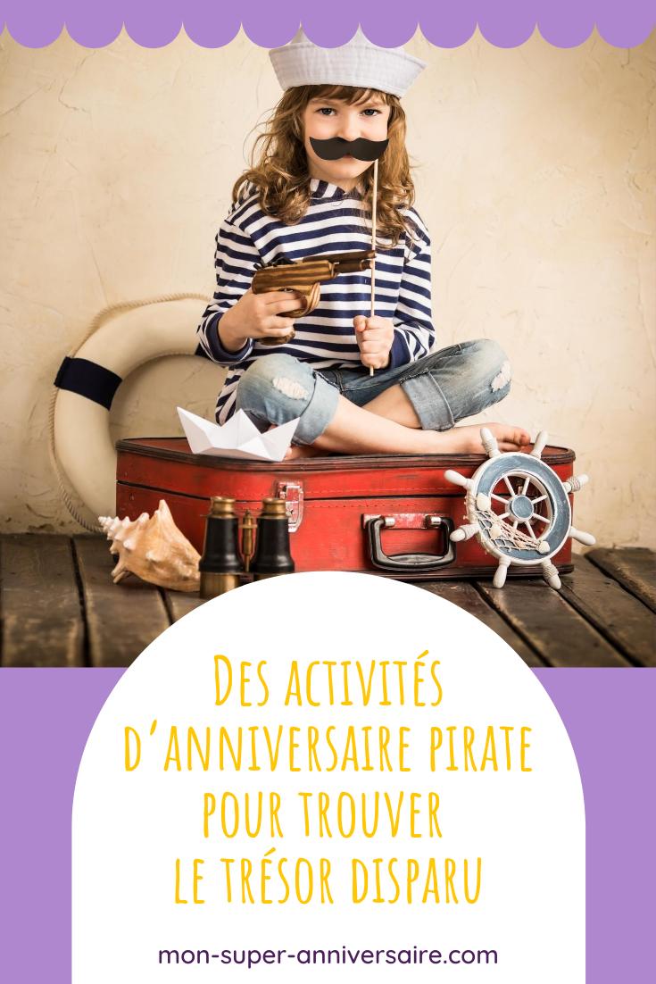 Découvre 7 idées d'activités pour animer un anniversaire pirate. Des activités à couper le souffle, hilarantes et créatives pour retrouver la trace du trésor disparu.